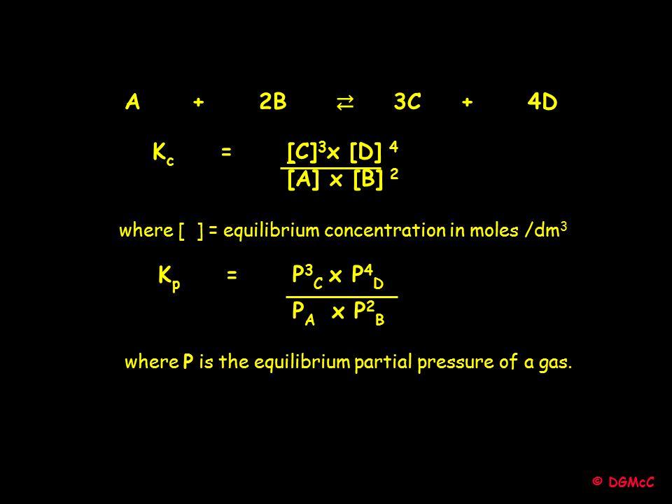 A + 2B ⇄ 3C + 4D Kc = [C]3x [D] 4 [A] x [B] 2 Kp = P3C x P4D PA x P2B